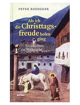 Peter Rosegger christtagsfreude holen ging