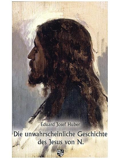 Die unwahrscheinliche Geschichte des Jesus von Nazareth