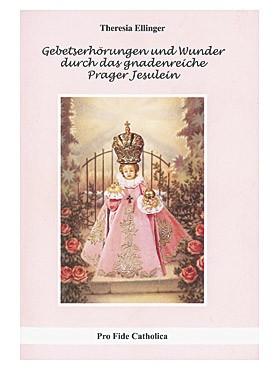 Gebetserhörungen und Wunder durch das gnadenreiche Prager Jesulein