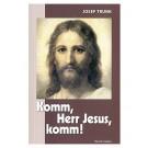 Komm, Herr Jesus, komm!